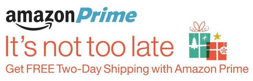 It's not too late , get free two-day shipping with Amazon Prime