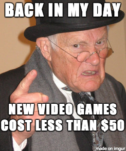 Back in my day new video games cost less than $50